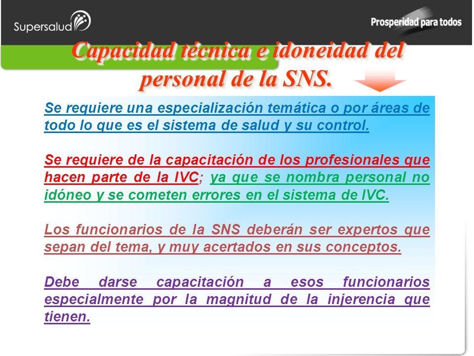 Capacidad técnica e idoneidad del personal de la SNS. Se requiere una especialización temática o por áreas de todo lo que es el sistema de salud y su