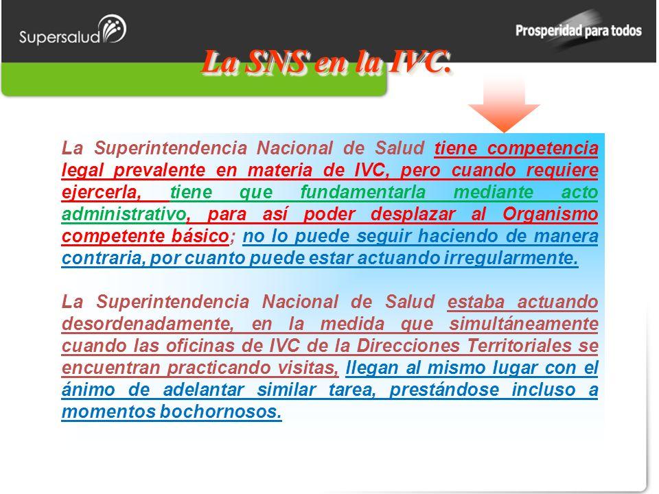 La SNS en la IVC. La Superintendencia Nacional de Salud tiene competencia legal prevalente en materia de IVC, pero cuando requiere ejercerla, tiene qu