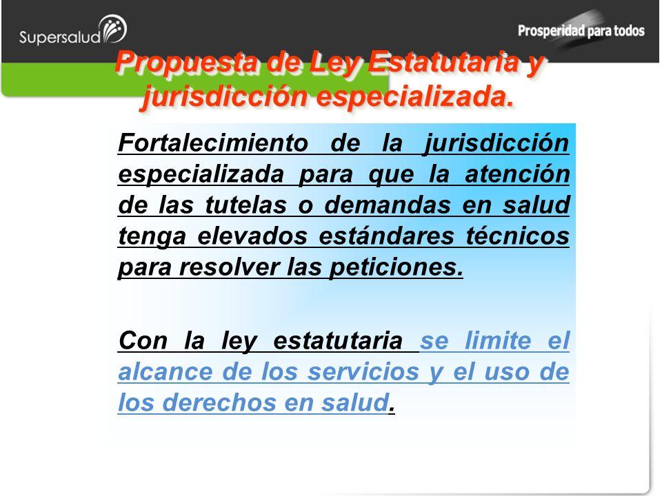 Propuesta de Ley Estatutaria y jurisdicción especializada. Fortalecimiento de la jurisdicción especializada para que la atención de las tutelas o dema