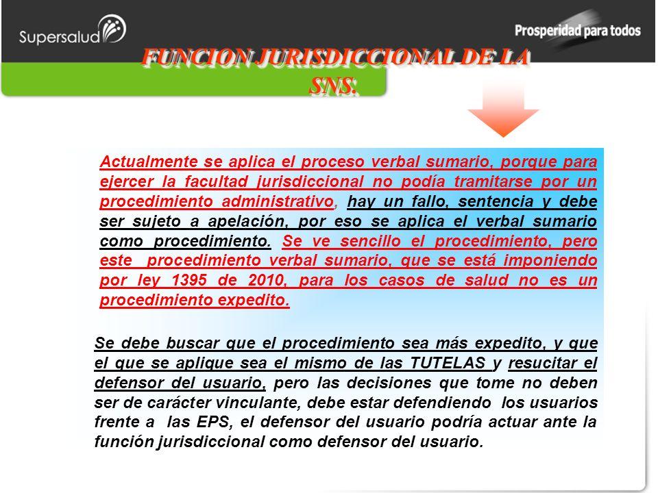 FUNCION JURISDICCIONAL DE LA SNS. Actualmente se aplica el proceso verbal sumario, porque para ejercer la facultad jurisdiccional no podía tramitarse