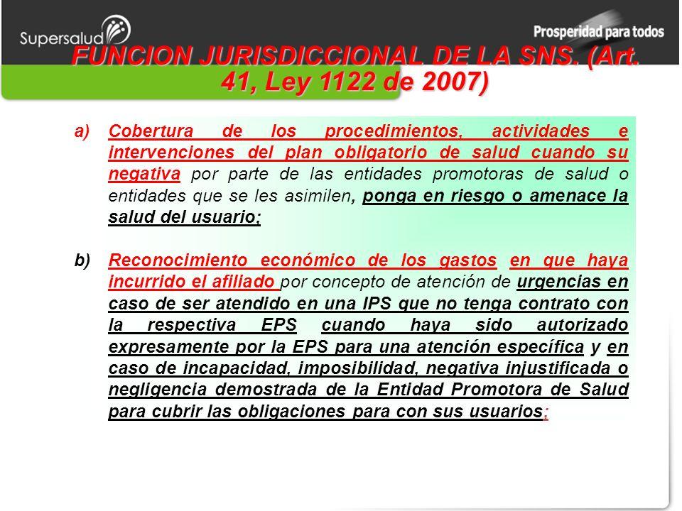 FUNCION JURISDICCIONAL DE LA SNS. (Art. 41, Ley 1122 de 2007) a)Cobertura de los procedimientos, actividades e intervenciones del plan obligatorio de
