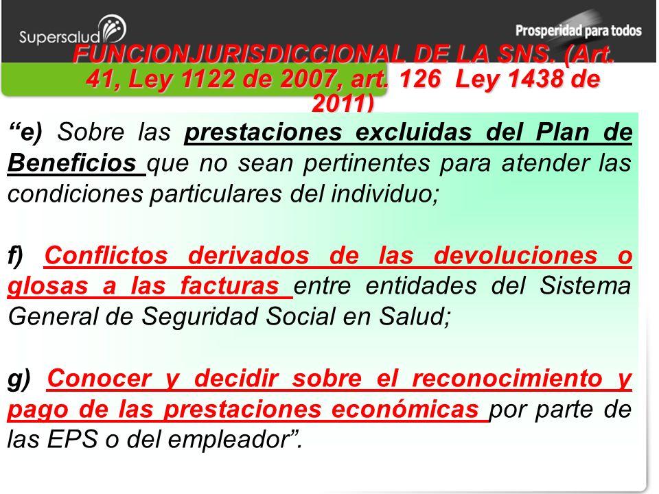 FUNCIONJURISDICCIONAL DE LA SNS. (Art. 41, Ley 1122 de 2007, art. 126 Ley 1438 de 2011) e) Sobre las prestaciones excluidas del Plan de Beneficios que