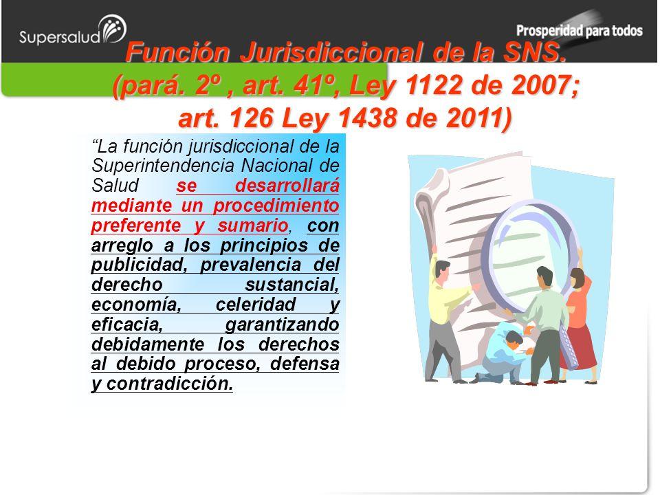 Función Jurisdiccional de la SNS. (pará. 2º, art. 41º, Ley 1122 de 2007; art. 126 Ley 1438 de 2011) La función jurisdiccional de la Superintendencia N