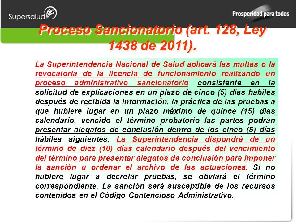 Proceso Sancionatorio (art. 128, Ley 1438 de 2011). La Superintendencia Nacional de Salud aplicará las multas o la revocatoria de la licencia de funci