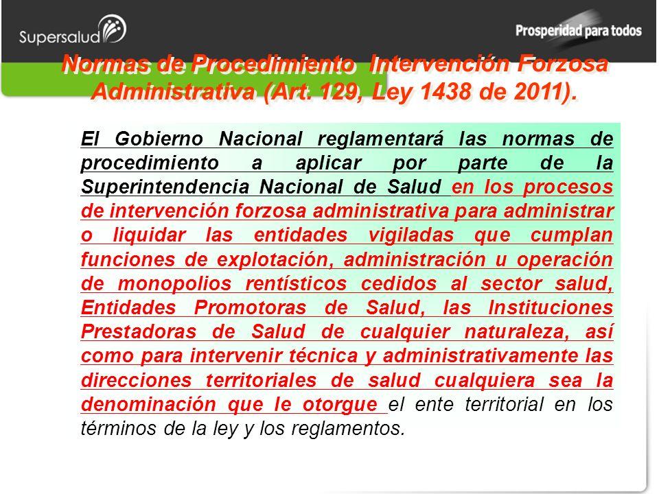 Normas de Procedimiento Intervención Forzosa Administrativa (Art. 129, Ley 1438 de 2011). El Gobierno Nacional reglamentará las normas de procedimient