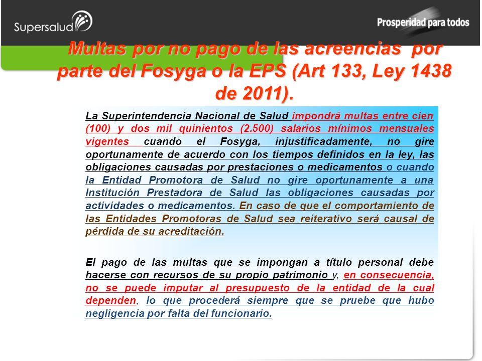 Multas por no pago de las acreencias por parte del Fosyga o la EPS (Art 133, Ley 1438 de 2011). La Superintendencia Nacional de Salud impondrá multas