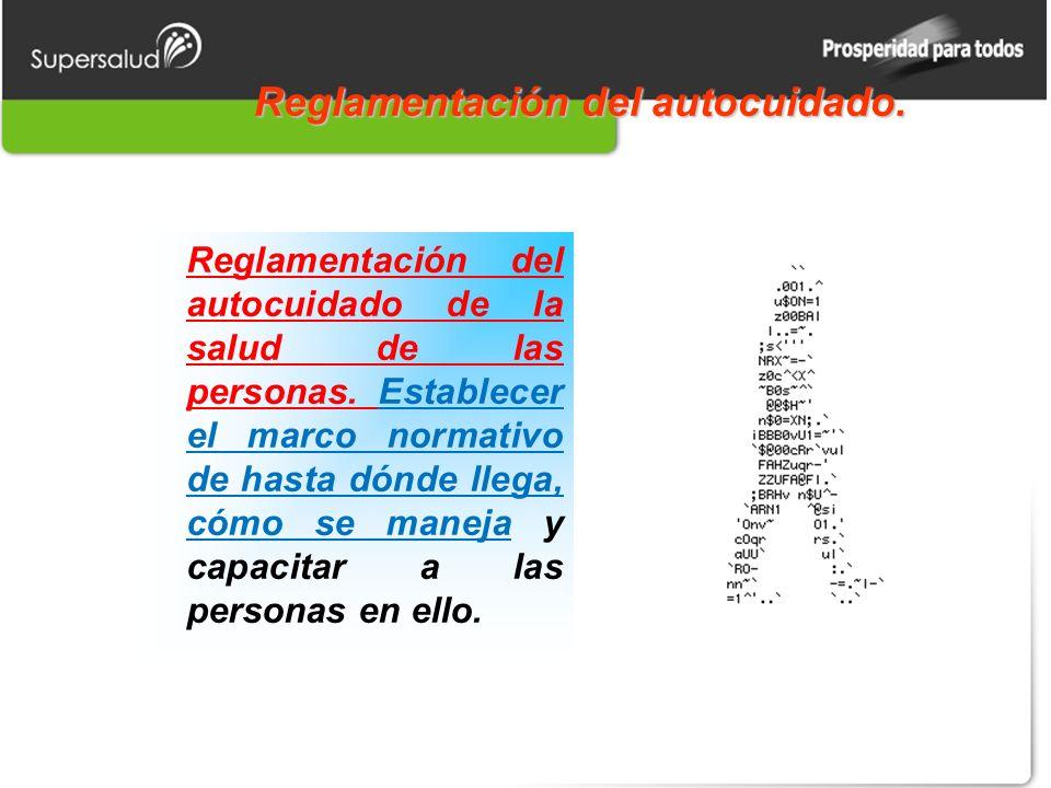 Reglamentación del autocuidado. Reglamentación del autocuidado de la salud de las personas. Establecer el marco normativo de hasta dónde llega, cómo s