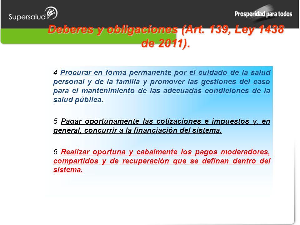 Deberes y obligaciones (Art. 139, Ley 1438 de 2011). 4 Procurar en forma permanente por el cuidado de la salud personal y de la familia y promover las