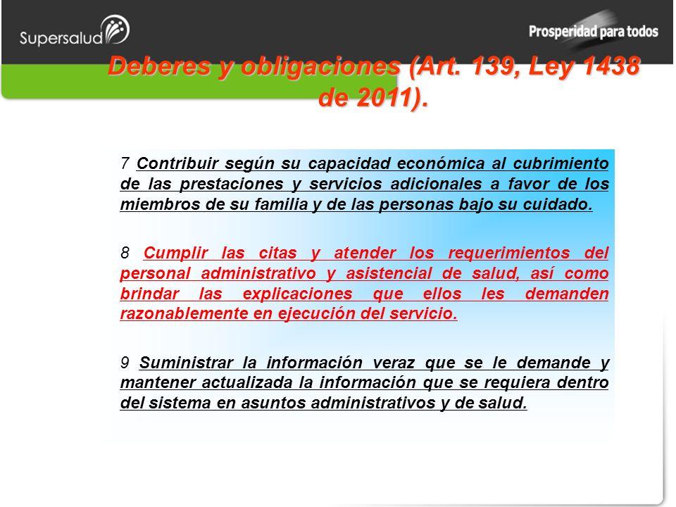 Deberes y obligaciones (Art. 139, Ley 1438 de 2011). 7 Contribuir según su capacidad económica al cubrimiento de las prestaciones y servicios adiciona