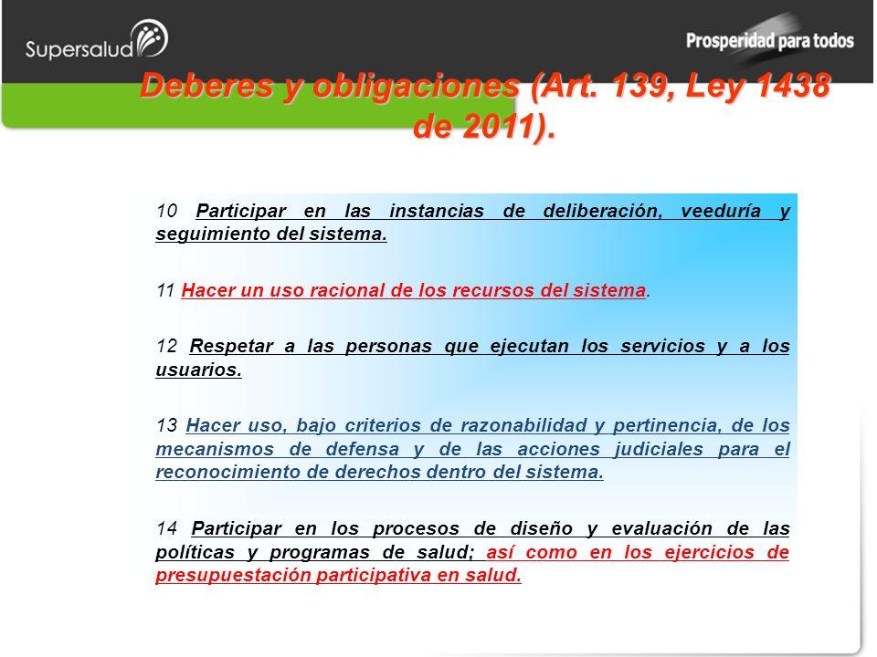Deberes y obligaciones (Art. 139, Ley 1438 de 2011). 10 Participar en las instancias de deliberación, veeduría y seguimiento del sistema. 11 Hacer un