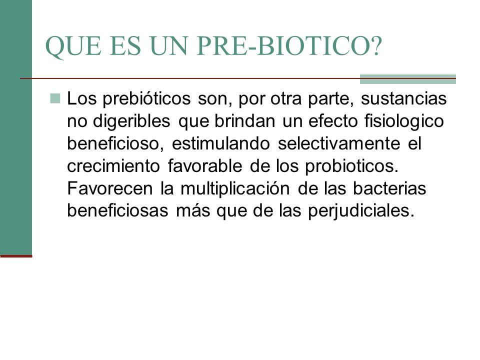QUE ES UN PRE-BIOTICO? Los prebióticos son, por otra parte, sustancias no digeribles que brindan un efecto fisiologico beneficioso, estimulando select