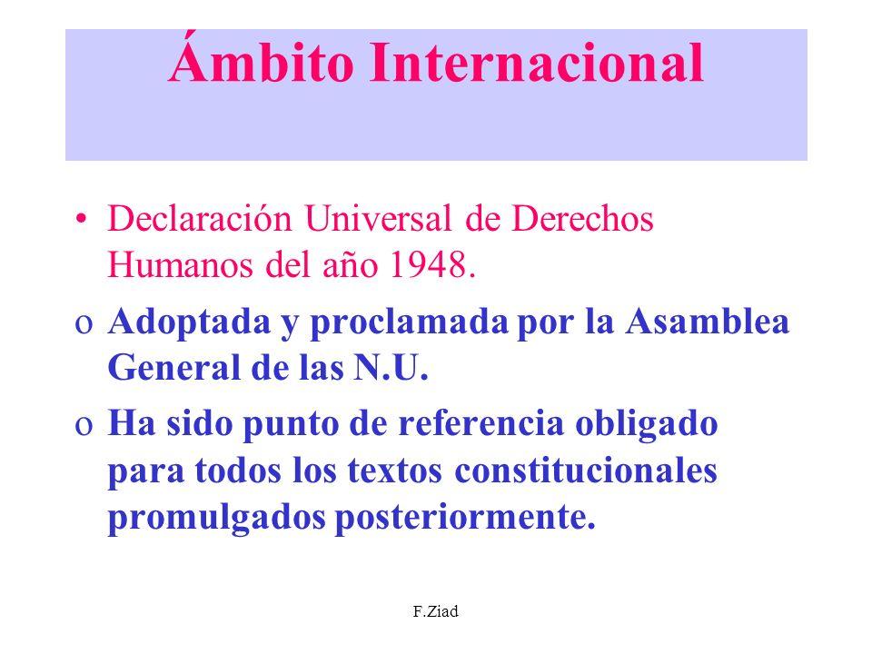 F.Ziad Ámbito Internacional Declaración Universal de Derechos Humanos del año 1948. oAdoptada y proclamada por la Asamblea General de las N.U. oHa sid