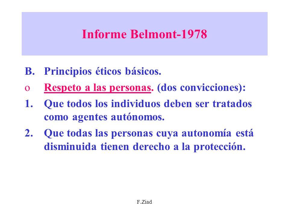 F.Ziad Informe Belmont-1978 B.Principios éticos básicos. oRespeto a las personas. (dos convicciones): 1.Que todos los individuos deben ser tratados co