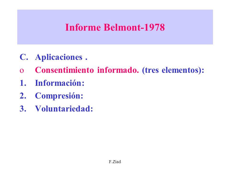 F.Ziad Informe Belmont-1978 C.Aplicaciones. oConsentimiento informado. (tres elementos): 1.Información: 2.Compresión: 3.Voluntariedad:
