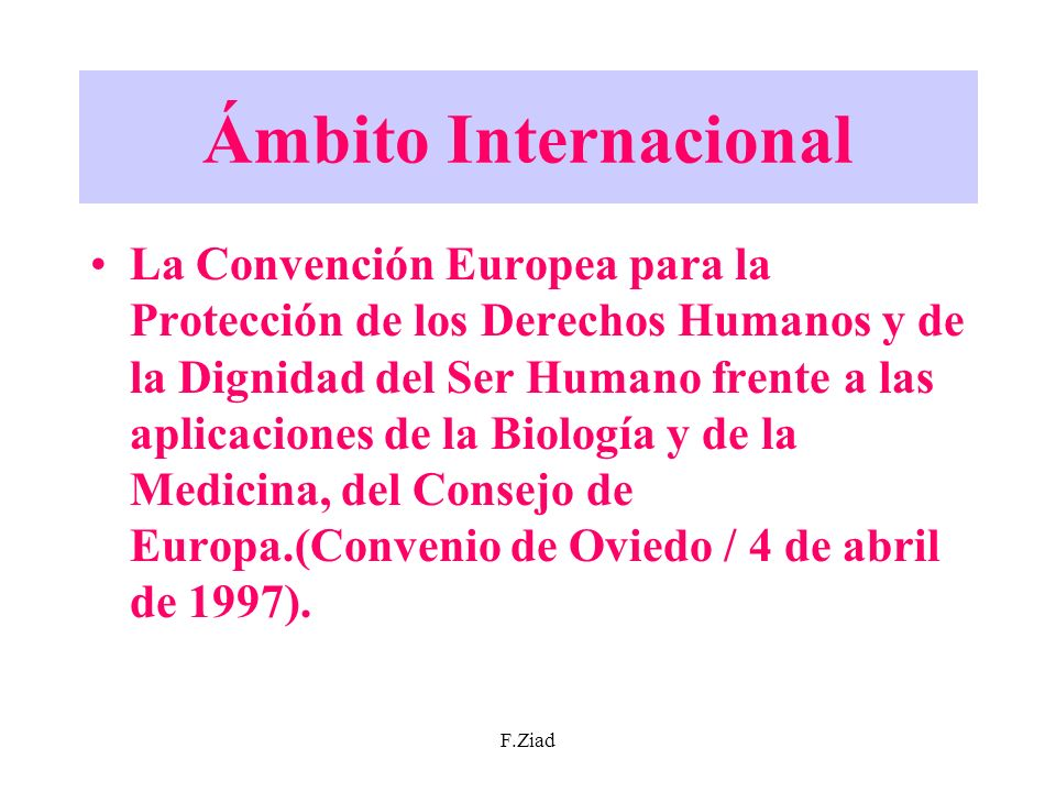 F.Ziad Ámbito Internacional La Convención Europea para la Protección de los Derechos Humanos y de la Dignidad del Ser Humano frente a las aplicaciones