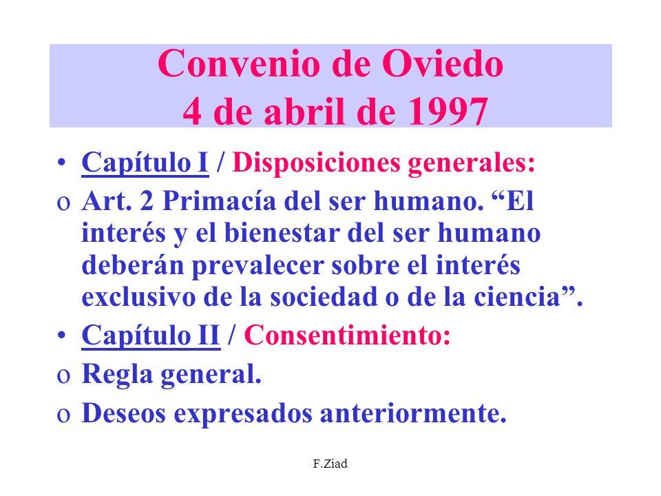 F.Ziad Convenio de Oviedo 4 de abril de 1997 Capítulo I / Disposiciones generales: oArt. 2 Primacía del ser humano. El interés y el bienestar del ser