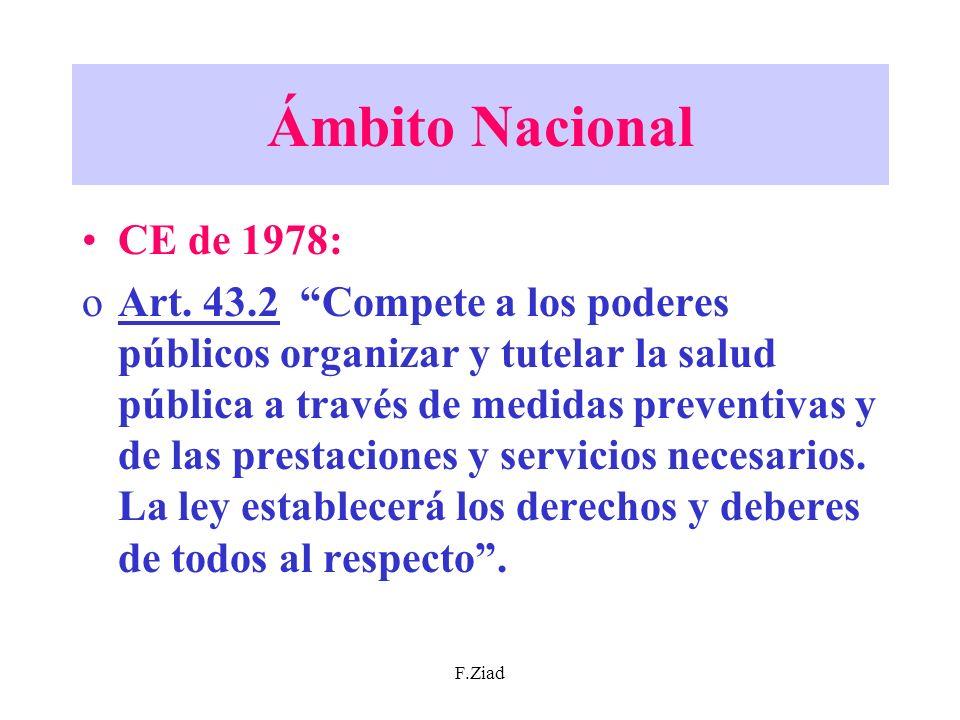F.Ziad Ámbito Nacional CE de 1978: oArt. 43.2 Compete a los poderes públicos organizar y tutelar la salud pública a través de medidas preventivas y de