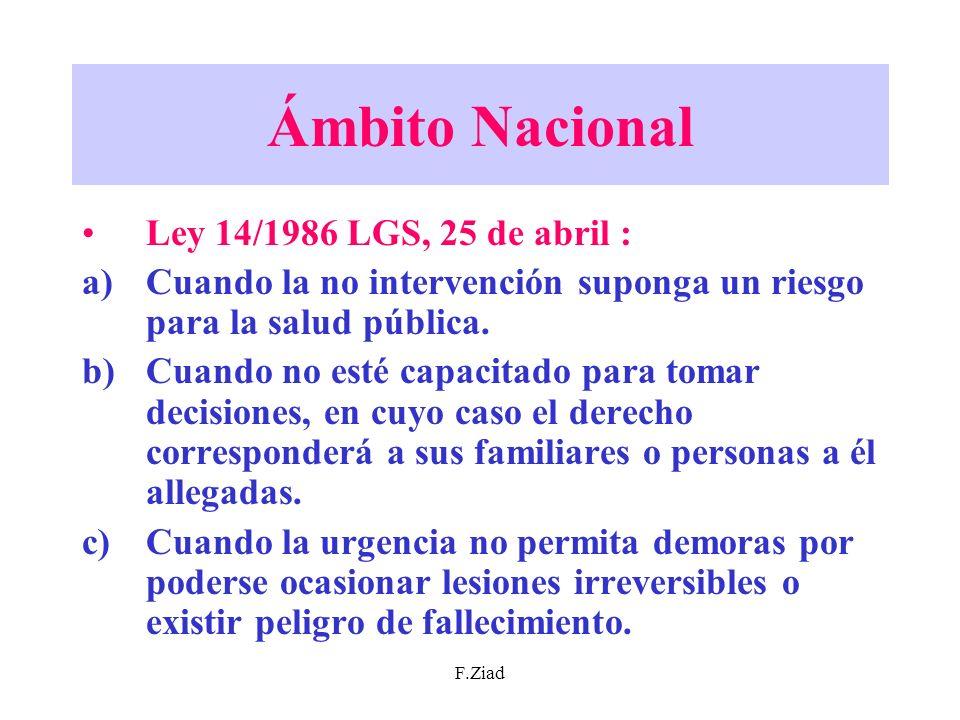 F.Ziad Ámbito Nacional Ley 14/1986 LGS, 25 de abril : a)Cuando la no intervención suponga un riesgo para la salud pública. b)Cuando no esté capacitado
