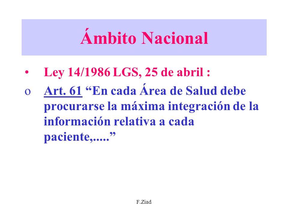F.Ziad Ámbito Nacional Ley 14/1986 LGS, 25 de abril : oArt. 61 En cada Área de Salud debe procurarse la máxima integración de la información relativa