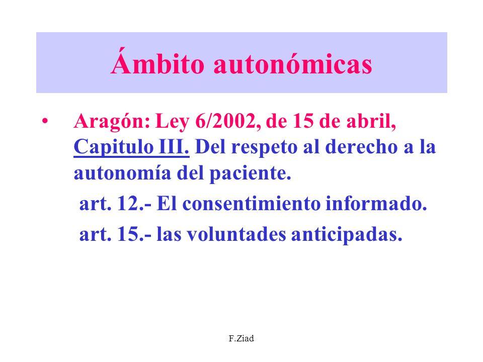 F.Ziad Ámbito autonómicas Aragón: Ley 6/2002, de 15 de abril, Capitulo III. Del respeto al derecho a la autonomía del paciente. art. 12.- El consentim