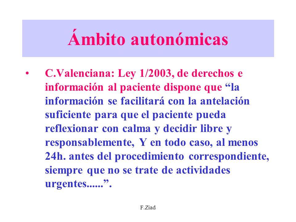 F.Ziad Ámbito autonómicas C.Valenciana: Ley 1/2003, de derechos e información al paciente dispone que la información se facilitará con la antelación s