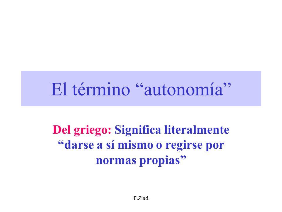 F.Ziad El término autonomía Del griego: Significa literalmente darse a sí mismo o regirse por normas propias