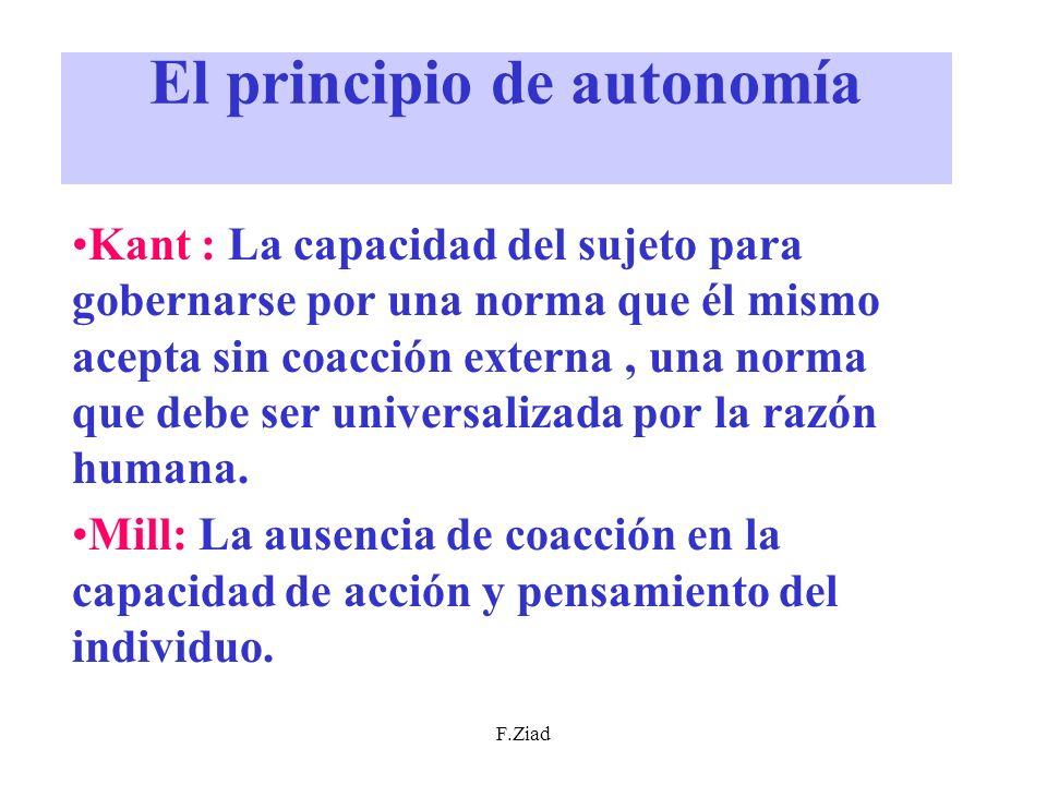 F.Ziad El principio de autonomía Kant : La capacidad del sujeto para gobernarse por una norma que él mismo acepta sin coacción externa, una norma que