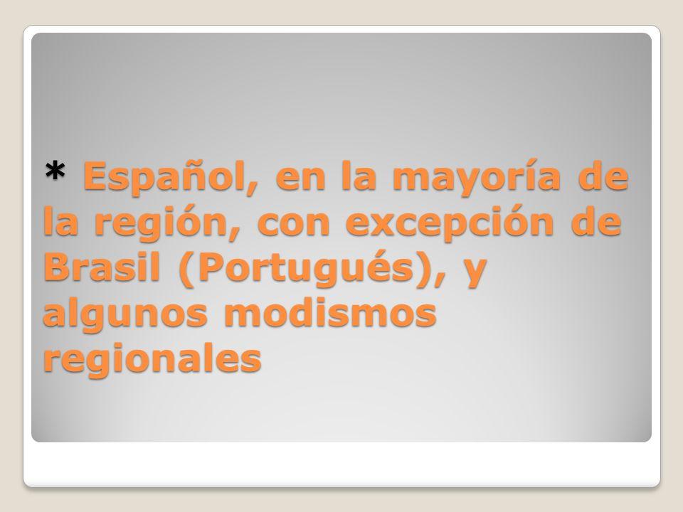 * Español, en la mayoría de la región, con excepción de Brasil (Portugués), y algunos modismos regionales