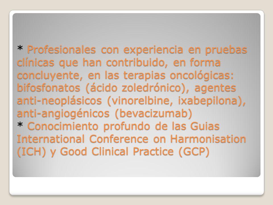 * Profesionales con experiencia en pruebas clínicas que han contribuido, en forma concluyente, en las terapias oncológicas: bifosfonatos (ácido zoledr