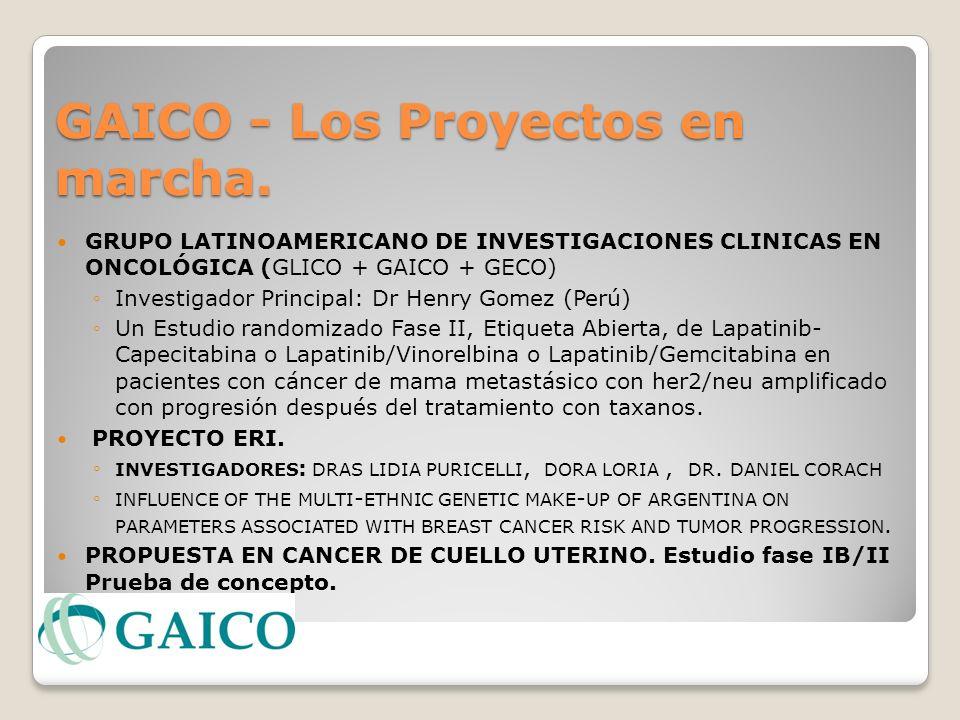 GAICO - Los Proyectos en marcha. GRUPO LATINOAMERICANO DE INVESTIGACIONES CLINICAS EN ONCOLÓGICA (GLICO + GAICO + GECO) Investigador Principal: Dr Hen