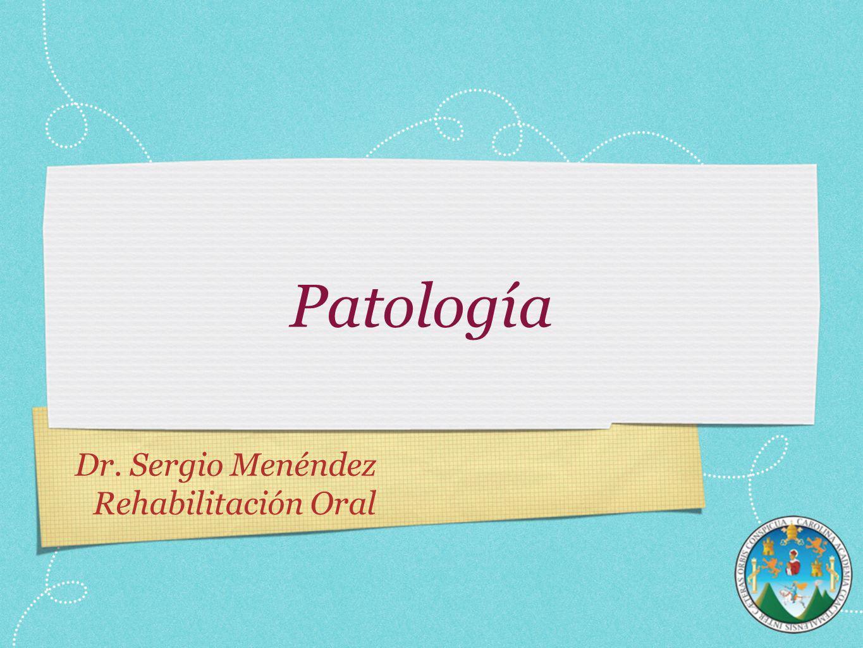 Patología Dr. Sergio Menéndez Rehabilitación Oral