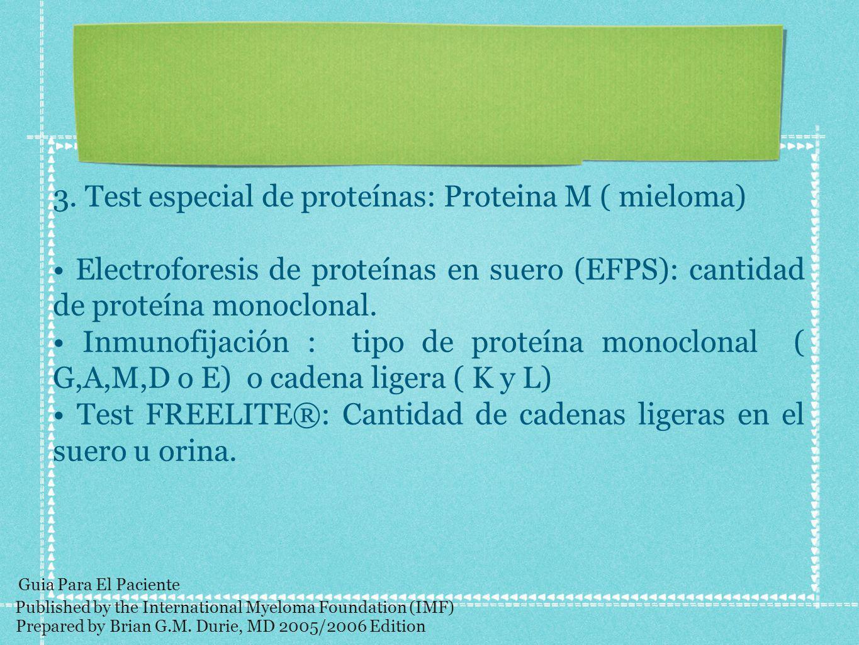 3. Test especial de proteínas: Proteina M ( mieloma) Electroforesis de proteínas en suero (EFPS): cantidad de proteína monoclonal. Inmunofijación : ti