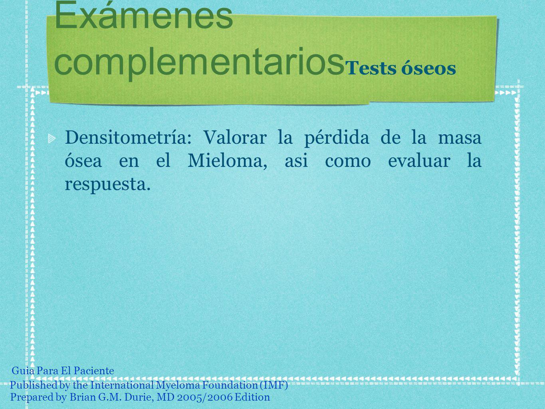 Densitometría: Valorar la pérdida de la masa ósea en el Mieloma, asi como evaluar la respuesta. Exámenes complementarios Tests óseos Prepared by Brian
