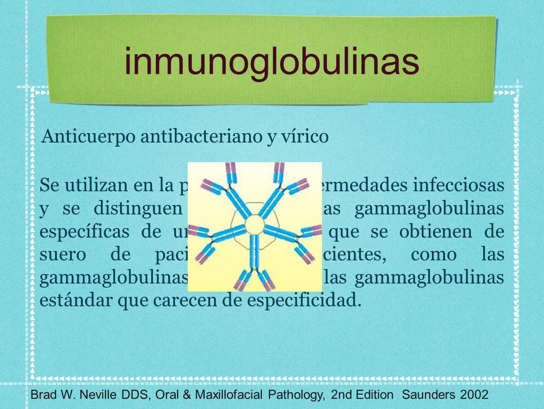 inmunoglobulinas Se utilizan en la profilaxis de enfermedades infecciosas y se distinguen dos grupos: las gammaglobulinas específicas de una enfermeda