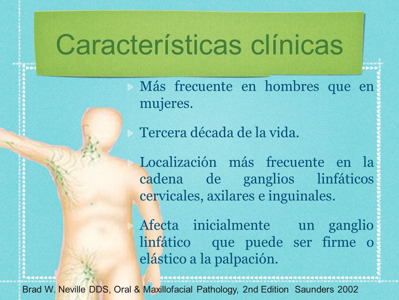 Características clínicas Más frecuente en hombres que en mujeres. Tercera década de la vida. Localización más frecuente en la cadena de ganglios linfá