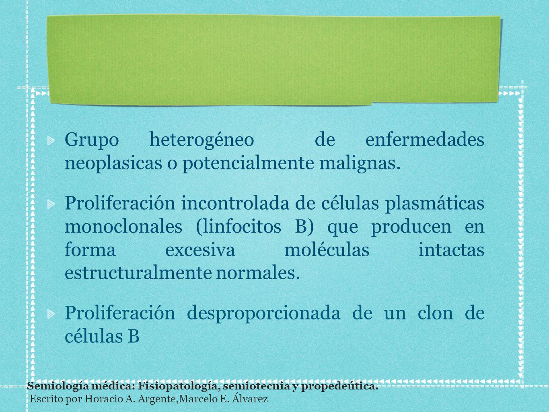 Grupo heterogéneo de enfermedades neoplasicas o potencialmente malignas. Proliferación incontrolada de células plasmáticas monoclonales (linfocitos B)