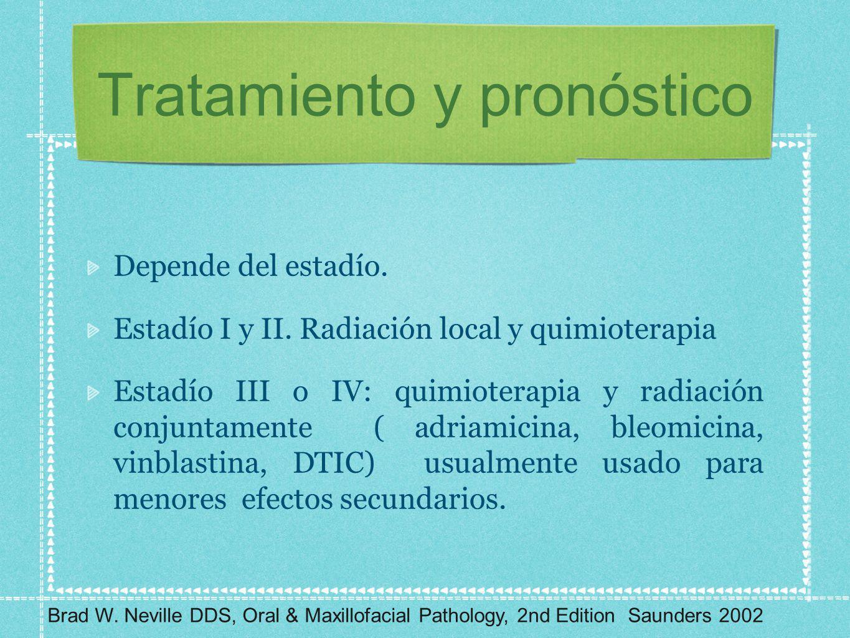 Tratamiento y pronóstico Depende del estadío. Estadío I y II. Radiación local y quimioterapia Estadío III o IV: quimioterapia y radiación conjuntament