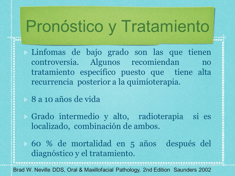 Pronóstico y Tratamiento Linfomas de bajo grado son las que tienen controversia. Algunos recomiendan no tratamiento específico puesto que tiene alta r