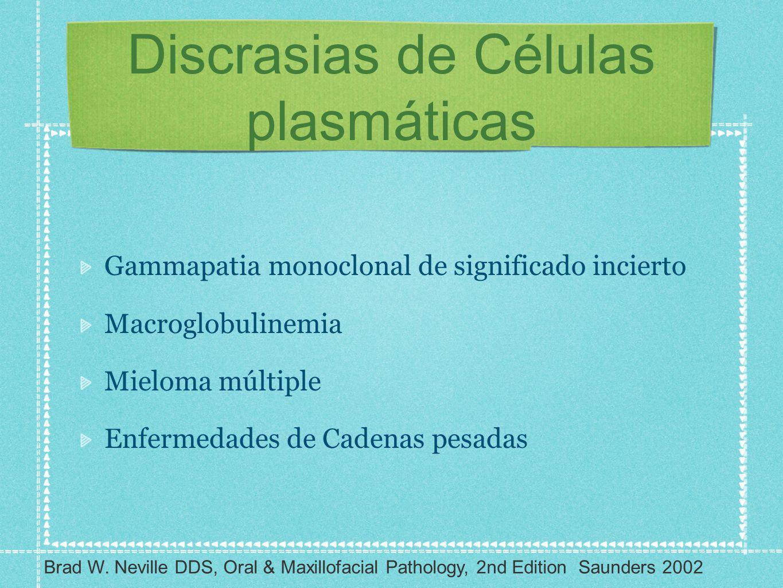 Discrasias de Células plasmáticas Gammapatia monoclonal de significado incierto Macroglobulinemia Mieloma múltiple Enfermedades de Cadenas pesadas Bra