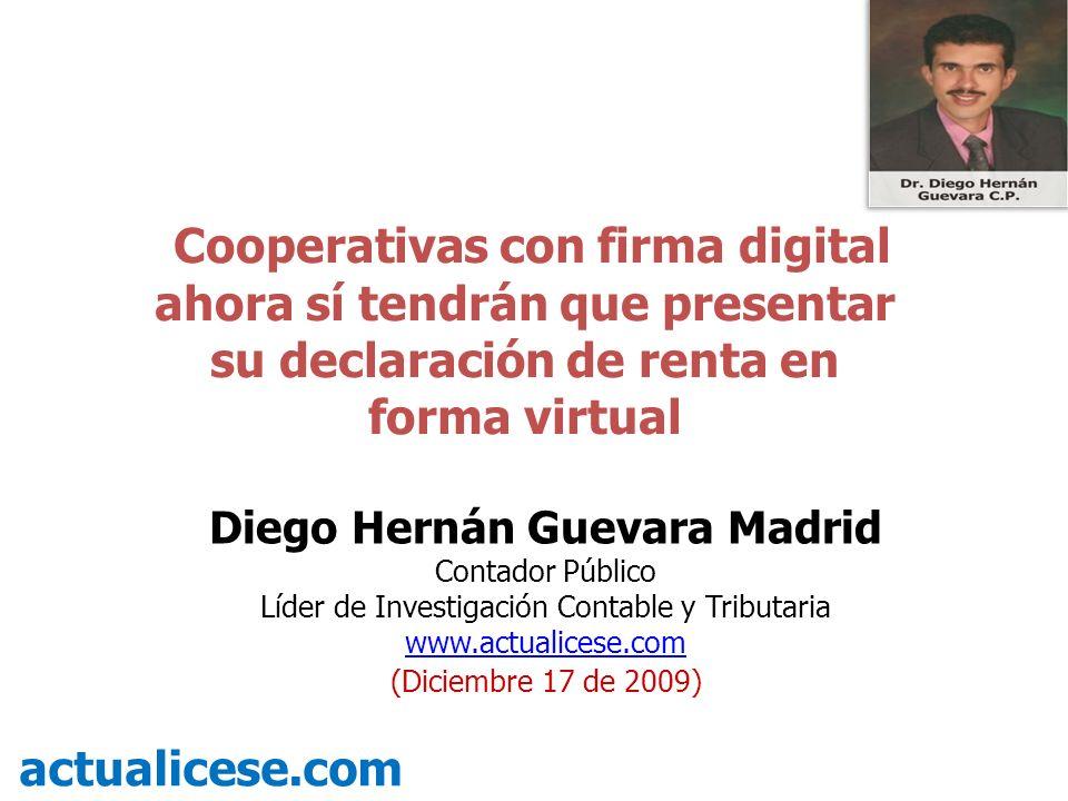 Cooperativas con firma digital ahora sí tendrán que presentar su declaración de renta en forma virtual actualicese.com Diego Hernán Guevara Madrid Con