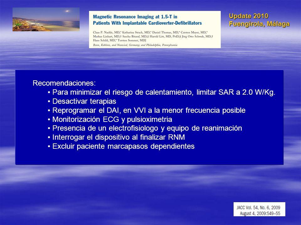 Update 2010 Fuengirola, Málaga Recomendaciones: Para minimizar el riesgo de calentamiento, limitar SAR a 2.0 W/Kg. Desactivar terapias Reprogramar el
