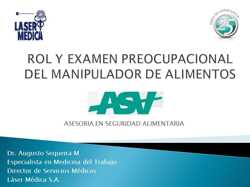 Dr. Augusto Sequeira M Especialista en Medicina del Trabajo Director de Servicios Médicos Láser Médica S.A. ASESORIA EN SEGURIDAD ALIMENTARIA
