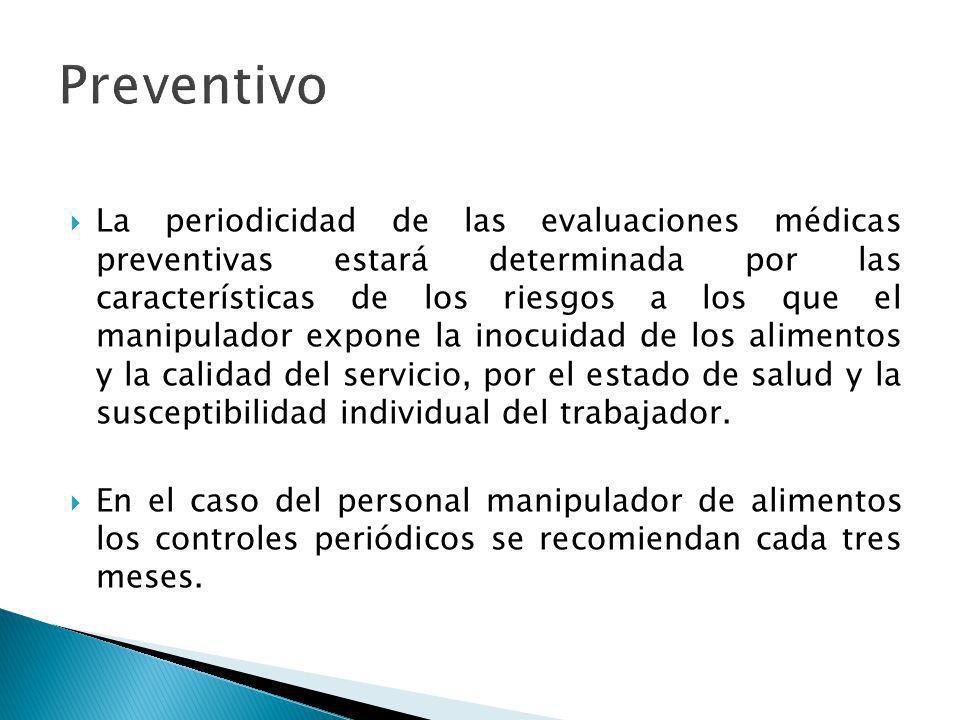La periodicidad de las evaluaciones médicas preventivas estará determinada por las características de los riesgos a los que el manipulador expone la i