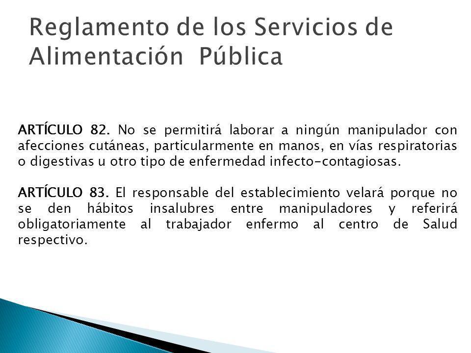 ARTÍCULO 82. No se permitirá laborar a ningún manipulador con afecciones cutáneas, particularmente en manos, en vías respiratorias o digestivas u otro