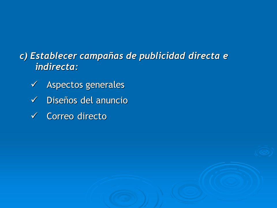 c) Establecer campañas de publicidad directa e indirecta: c) Establecer campañas de publicidad directa e indirecta: Aspectos generales Aspectos genera
