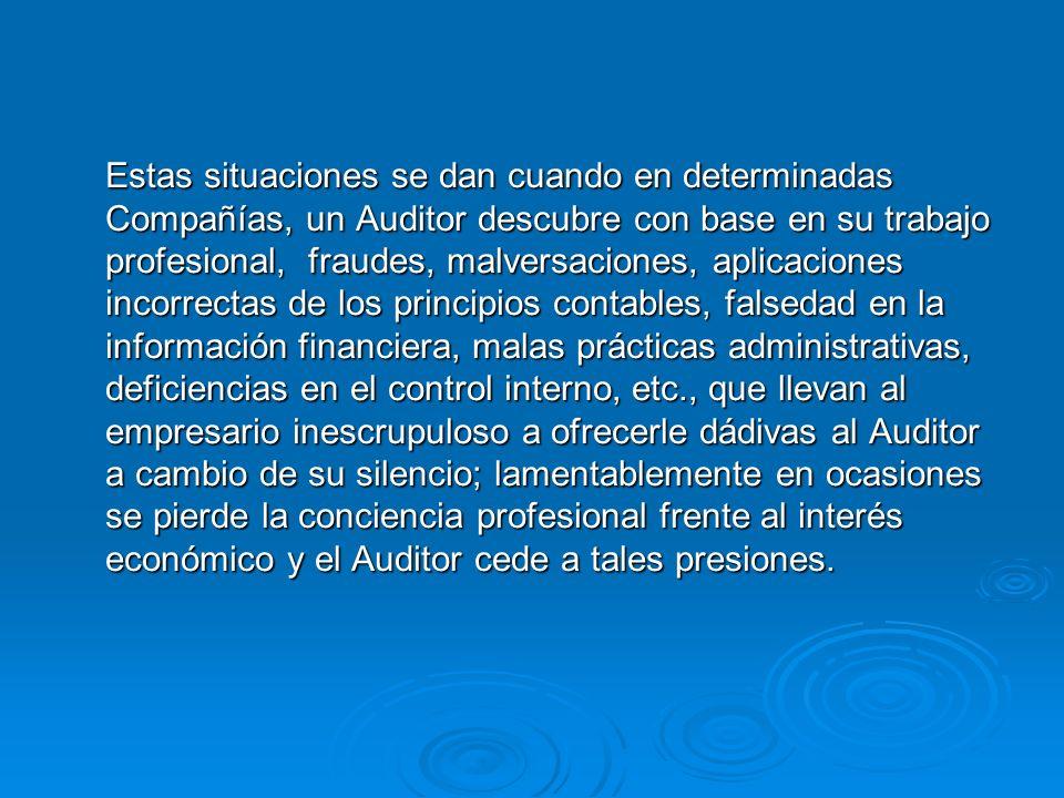 Estas situaciones se dan cuando en determinadas Compañías, un Auditor descubre con base en su trabajo profesional, fraudes, malversaciones, aplicacion