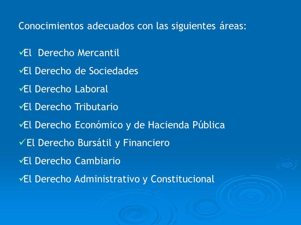 Conocimientos adecuados con las siguientes áreas: El Derecho Mercantil El Derecho de Sociedades El Derecho Laboral El Derecho Tributario El Derecho Ec