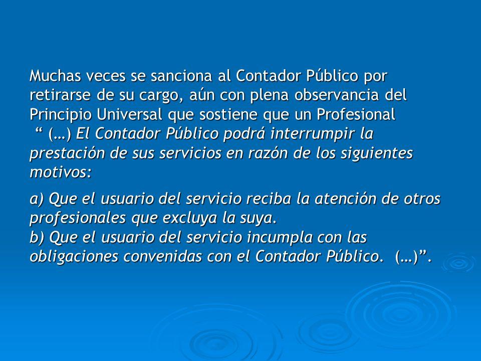 Muchas veces se sanciona al Contador Público por retirarse de su cargo, aún con plena observancia del Principio Universal que sostiene que un Profesio