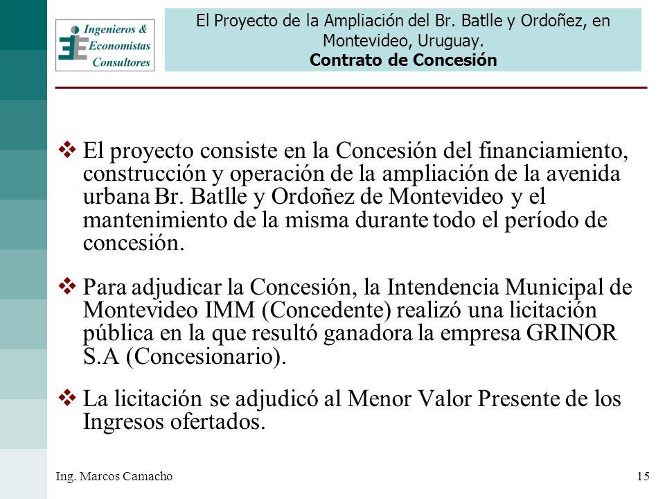 15Ing. Marcos Camacho El Proyecto de la Ampliación del Br. Batlle y Ordoñez, en Montevideo, Uruguay. Contrato de Concesión El proyecto consiste en la
