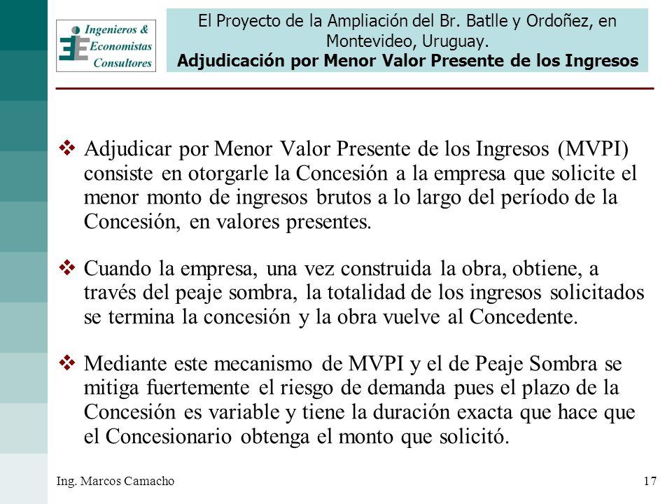 17Ing. Marcos Camacho El Proyecto de la Ampliación del Br. Batlle y Ordoñez, en Montevideo, Uruguay. Adjudicación por Menor Valor Presente de los Ingr